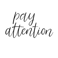 Pay Attention modern calligraphy card. Hand drawn lettering. Isolated. Vector