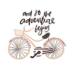 And so the adventure begins hand drawn phrase. Creative illustration with stylish bicycle and lettering