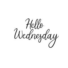 Hello Wednesday. Hand written modern calligraphy. Brush painted letters, vector