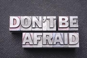 don't be afraid bm