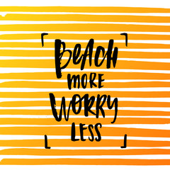 """Vector trendy hand lettering poster. Hand drawn calligraphy """"beach more worry less"""""""