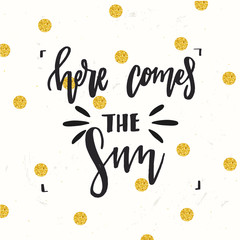 trendy hand lettering poster. Hand drawn calligraphy Here comes the sun