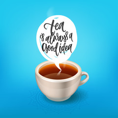 tea is always a good idea  - Hand drawn calligraphy