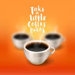 """break. a cup of coffee in focus and two blurred on the background. Hand drawn calligraphy """"take a little coffee break"""""""