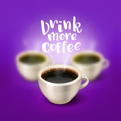 """break. a cup of coffee in focus and two blurred on the background. Hand drawn calligraphy """"drink more coffee"""""""