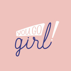 Vector illustration in simple style with hand-lettering phrase - you go girl