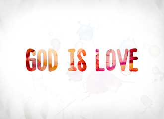 God Is Love Concept Painted Watercolor Word Art