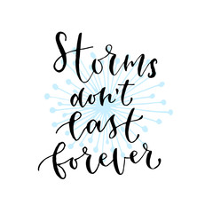 Storms don't last forever - handwritten vector phrase. Modern calligraphic print for cards, poster or t-shirt.