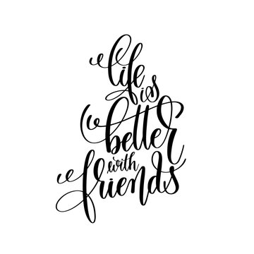 life is better with friends black and white handwritten letterin