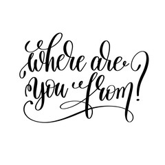 where are you from? black and white hand lettering inscription