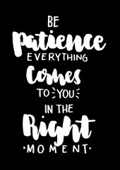 Be Patience, Everything Comes To You In The Right Moment. Buddha Quote. Modern Calligraphy. Handwritten Inspirational motivational quote.