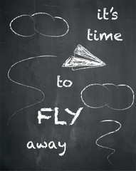 It's time to fly away quote on chalkboard background. Vector illustration. Paper airplane.