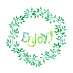 Watercolor drawn word Enjoy in fresh leaves wreath