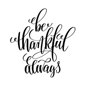 be thankful always black and white hand written lettering positi