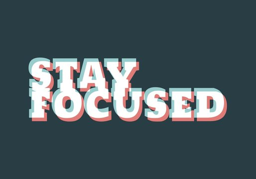 Stay focused inspirational inscription. Greeting card with calligraphy. Typography for invitation, banner, poster or clothing design. Vector quote.