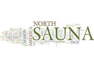 THE NEW IMPROVED NORTH AMERICAN SAUNA CULTURE Text Background Word Cloud Concept