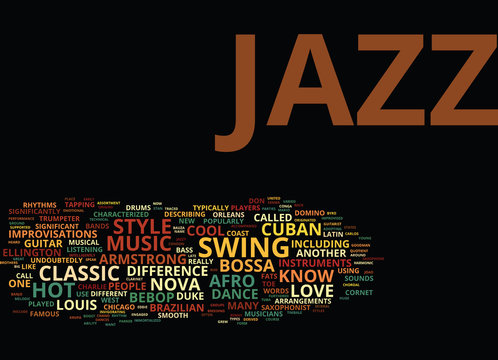THE DIFFERENT STYLES OF JAZZ Text Background Word Cloud Concept