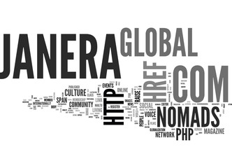 JANERA GLOBAL NOMADS GLOBAL CULTURE MAGAZINE TXT Text Background Word Cloud Concept