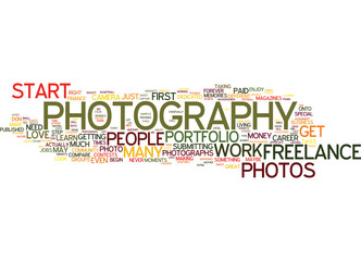 FREELANCE PHOTOGRAPHY HOW TO BEGIN YOUR CAREER Text Background Word Cloud Concept
