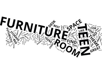 FIND COOL TEEN FURNITURE YOUR TEEN WILL USE AND LIKE Text Background Word Cloud Concept