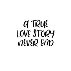 A true love story never end handwritten text. Calligraphy inscription for greeting cards, wedding invitations. Vector brush calligraphy. Wedding phrase. Hand lettering. Isolated on white background.