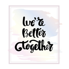 We are better together calligraphy handwritten on a background. Hand written typography poster.