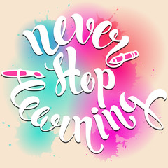 "Never stop learning lettering. Hand written ""Never stop learning"" poster , vector illustration."