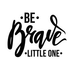 "Vector illustration with inspirational quote lettering ""Be Brave Little One"". Stylish boho design."