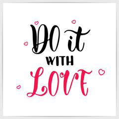 "Hand lettering love quote ""Do it with love"". Calligraphic inspirational script on white card. Good for valentine's day design, greeting cards, posters, banners and other."
