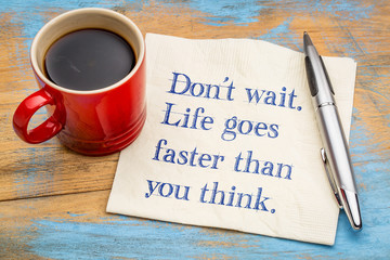 Fototapeta Do not wait. Life goes faster than you think. obraz