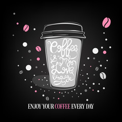 Hand drawn coffee quote - Coffee is my Love language - on a paper coffee cup vector isolated typography design element.
