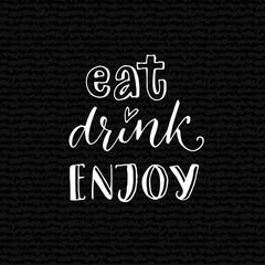 Estores personalizados para cocina con tu foto Eat, drink, enjoy. Inspirational quote for cafe or bar poster. Hand lettering design on black background