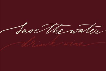 Save the water, drink wine. Handwritten text on burgundy background, vector.