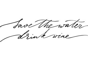 Save the water, drink wine. Handwritten black text isolated on white background, vector.