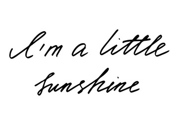 I'm a little sunshine. Handwritten black text isolated on white background, vector. Each word is on the separate layer