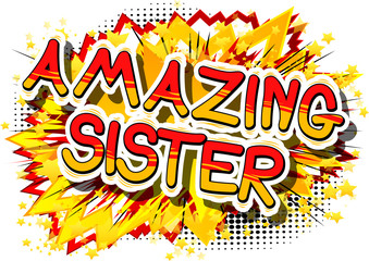 Amazing Sister - Comic book style phrase on abstract background.