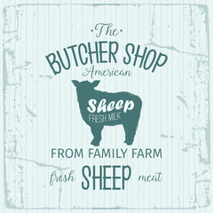 Butcher American Shop label design with Sheep. Farm animal vintage logo textured template. Retro styled animal silhouette of Sheep. Can be used for typography banners, advertising
