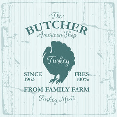 Butcher American Shop label design with Turkey bird. Farm animal vintage logo textured template. Retro styled animal silhouette of Turkey. Can be used for typography banners, advertising