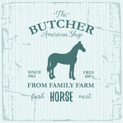 Butcher American Shop label design with Horse. Farm animal vintage logo textured template. Retro styled animal silhouette of Horse. Can be used for typography banners, advertising