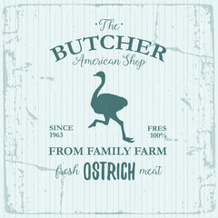 Butcher American Shop label design with Ostrich bird. Farm animal vintage logo textured template. Retro styled animal silhouette of Ostrich. Can be used for typography banners, advertising