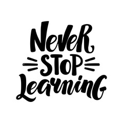 Never Stop Learning, motivational hand written brush calligraphy type, vector illustration isolated on white background. Never Stop Learning, unique hipster hand drawn type design, brush calligraphy