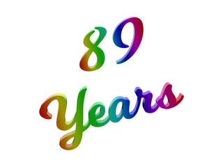 89 Years Anniversary, Holiday Calligraphic 3D Rendered Text Illustration Colored With RGB Rainbow Gradient, Isolated On White Background