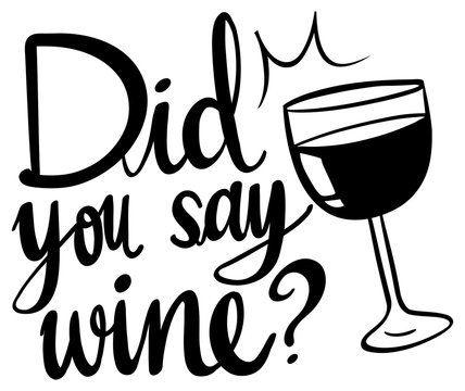 Word expression for did you say wine