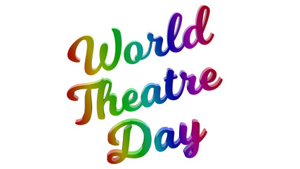 World Theatre Day Calligraphic 3D Rendered Text Illustration Colored With RGB Rainbow Gradient, Isolated On White Background