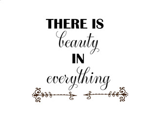 there is beauty in everything inspiration quotes lettering. Calligraphy graphic design sign element.