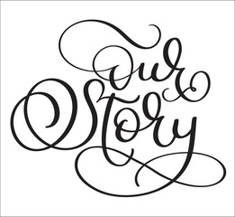Hand drawn Vector text Our story on white background. Calligraphy lettering illustration EPS10