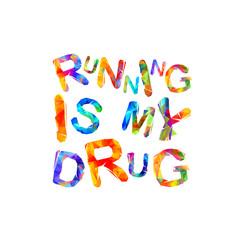 Running is my drug. Vector inscription
