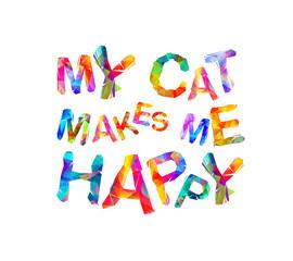 My cat makes me happy. Vector inscription