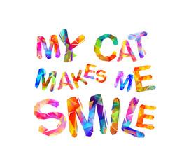 My cat makes me smile. Vector inscription