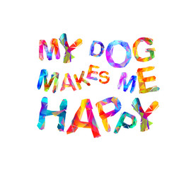 My dog makes me happy. Vector inscription